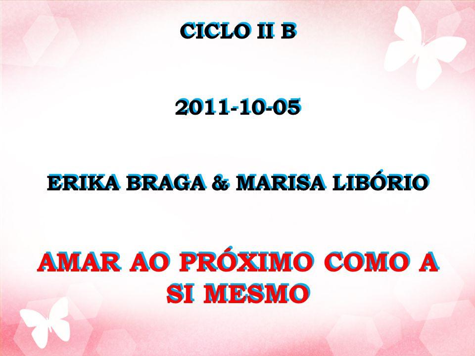 CICLO II B 2011-10-05 ERIKA BRAGA & MARISA LIBÓRIO AMAR AO PRÓXIMO COMO A SI MESMO CICLO II B 2011-10-05 ERIKA BRAGA & MARISA LIBÓRIO AMAR AO PRÓXIMO