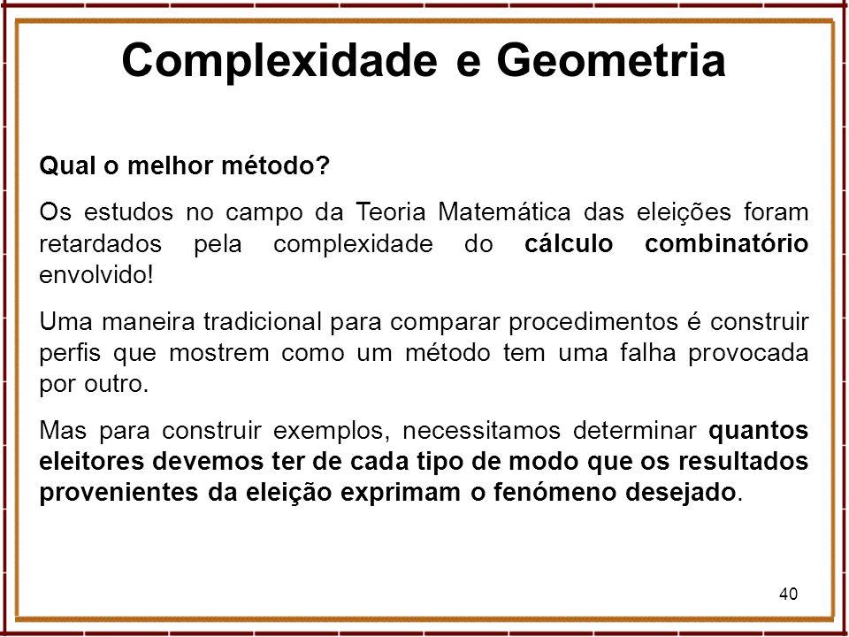 40 Qual o melhor método? Os estudos no campo da Teoria Matemática das eleições foram retardados pela complexidade do cálculo combinatório envolvido! U