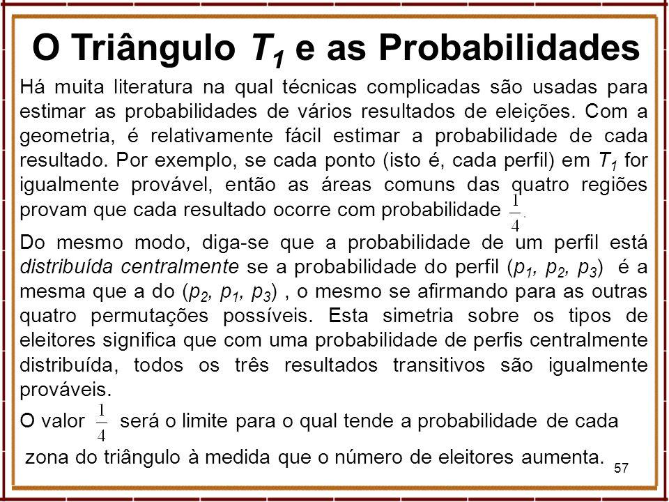57 O Triângulo T 1 e as Probabilidades Há muita literatura na qual técnicas complicadas são usadas para estimar as probabilidades de vários resultados