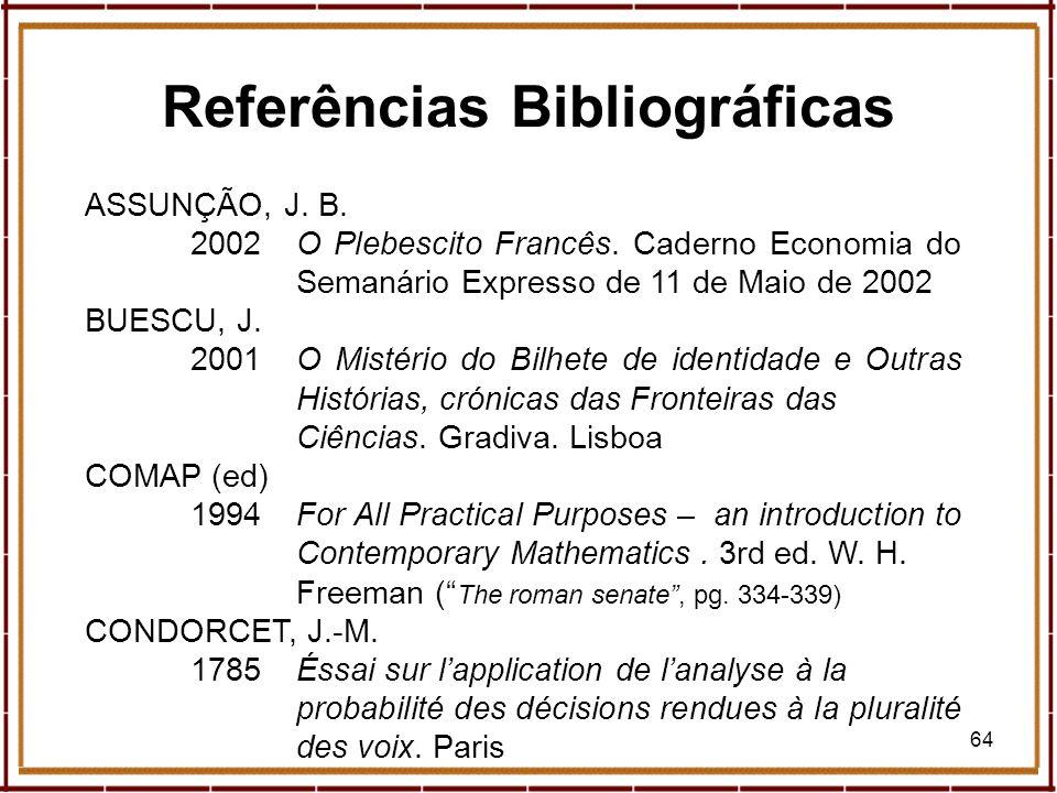 64 ASSUNÇÃO, J. B. 2002O Plebescito Francês. Caderno Economia do Semanário Expresso de 11 de Maio de 2002 BUESCU, J. 2001O Mistério do Bilhete de iden