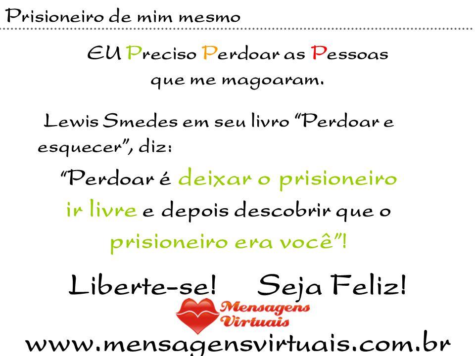 """Lewis Smedes em seu livro """"Perdoar e esquecer"""", diz: Prisioneiro de mim mesmo EU Preciso Perdoar as Pessoas que me magoaram. """" Perdoar é deixar o pris"""