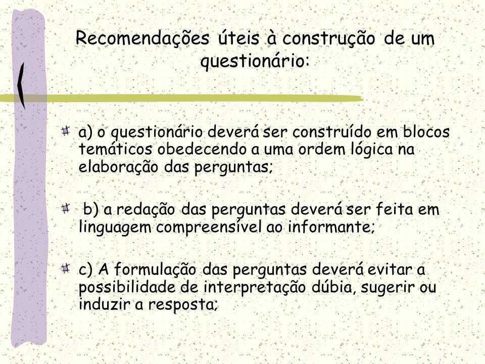 Questionário: é uma série ordenada de perguntas que devem ser respondidas por escrito pelo informante. Deve ser objetivo, limitado em extensão e estar