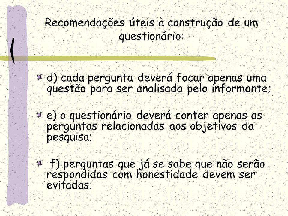 Recomendações úteis à construção de um questionário: a) o questionário deverá ser construído em blocos temáticos obedecendo a uma ordem lógica na elab
