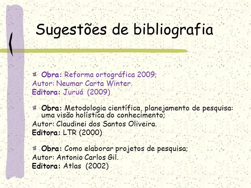 Sugestões de bibliografia Obra: Normas para apresentação de documentos científicos; Coordenação editorial: Marildes Rocio A. Santos. Editora: UFPR (20