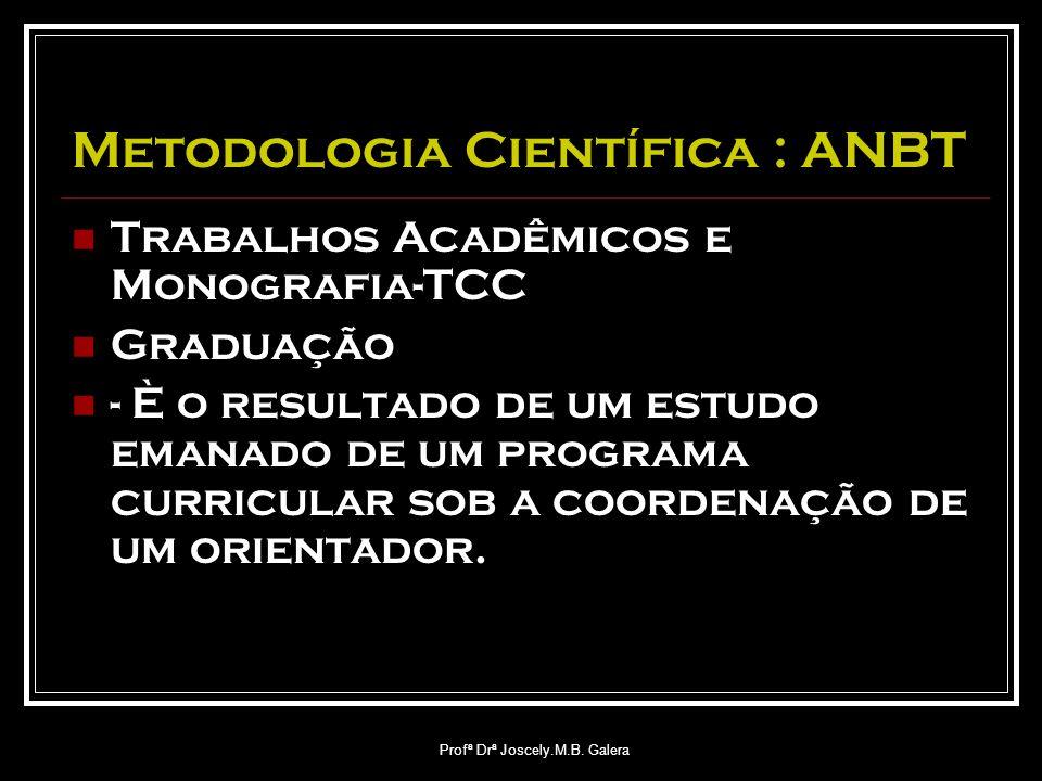 Profª Drª Joscely.M.B. Galera Metodologia Científica : ANBT Trabalhos Acadêmicos e Monografia-TCC Graduação - È o resultado de um estudo emanado de um