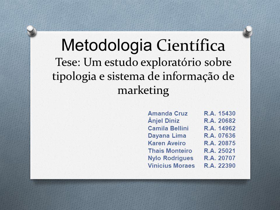 Metodologia Científica Tese: Um estudo exploratório sobre tipologia e sistema de informação de marketing Amanda CruzR.A. 15430 Ânjel DinizR.A. 20682 C