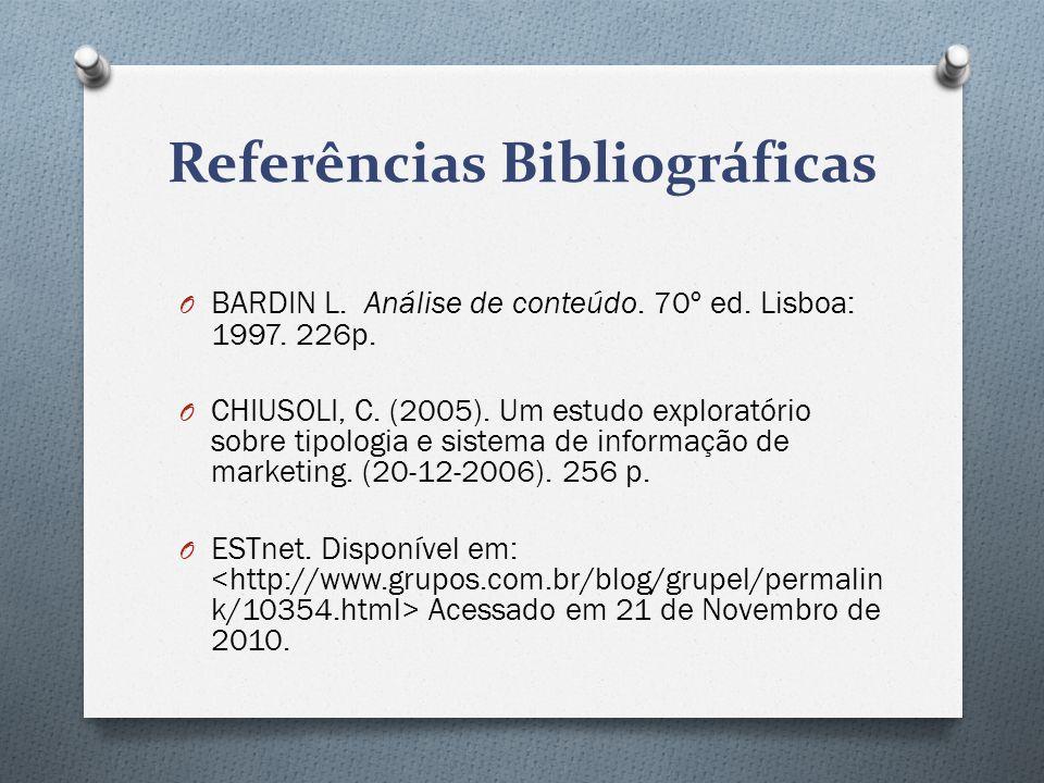 Referências Bibliográficas O BARDIN L. Análise de conteúdo. 70º ed. Lisboa: 1997. 226p. O CHIUSOLI, C. (2005). Um estudo exploratório sobre tipologia