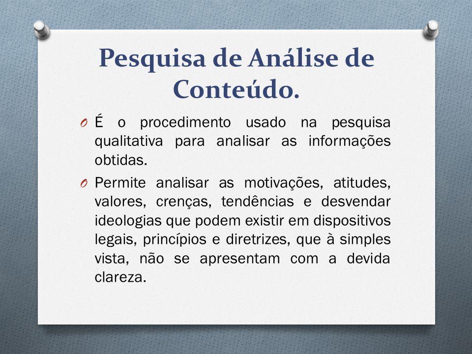 Pesquisa de Análise de Conteúdo. O É o procedimento usado na pesquisa qualitativa para analisar as informações obtidas. O Permite analisar as motivaçõ