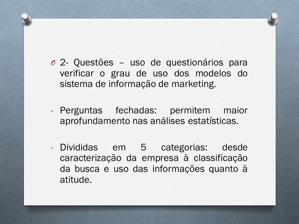 O 2- Questões – uso de questionários para verificar o grau de uso dos modelos do sistema de informação de marketing. - Perguntas fechadas: permitem ma