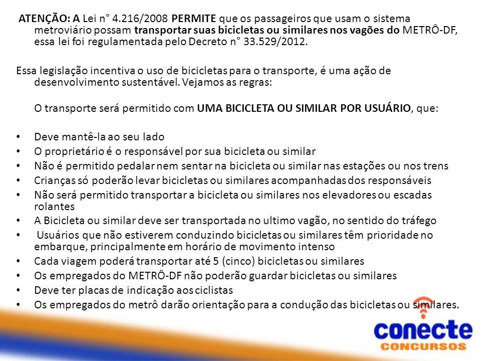 ATENÇÃO: A Lei n° 4.216/2008 PERMITE que os passageiros que usam o sistema metroviário possam transportar suas bicicletas ou similares nos vagões do M