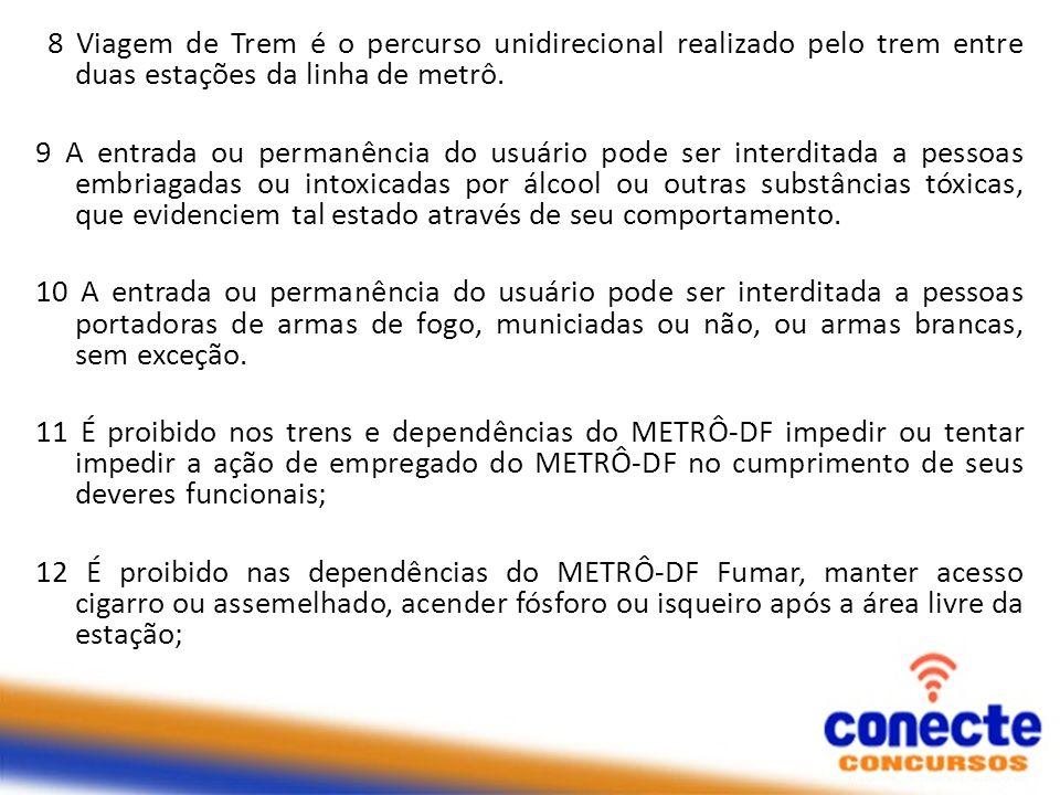 8 Viagem de Trem é o percurso unidirecional realizado pelo trem entre duas estações da linha de metrô. 9 A entrada ou permanência do usuário pode ser
