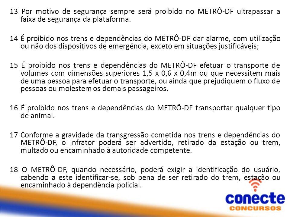 13 Por motivo de segurança sempre será proibido no METRÔ-DF ultrapassar a faixa de segurança da plataforma. 14 É proibido nos trens e dependências do
