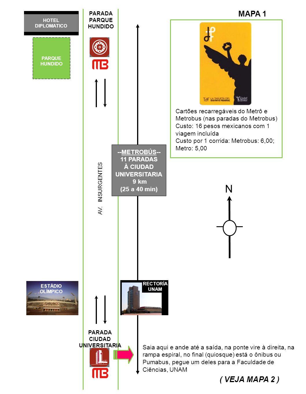 HOTEL DIPLOMATICO PARQUE HUNDIDO AV. INSURGENTES --METROBÚS-- 11 PARADAS À CIUDAD UNIVERSITARIA 9 km (25 a 40 min) ESTÁDIO OLÍMPICO RECTORÍA UNAM PARA