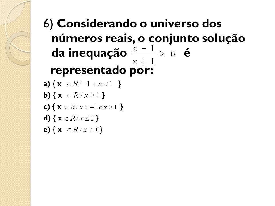 6) Considerando o universo dos números reais, o conjunto solução da inequação é representado por: a) { x } b) { x } c) { x } d) { x } e) { x }