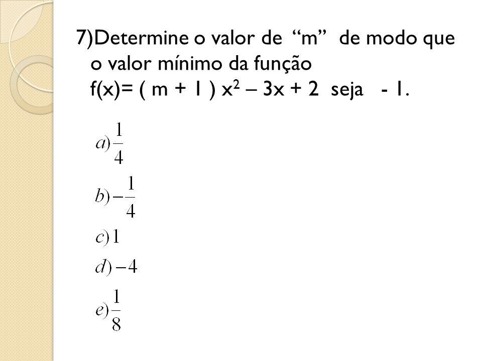 """7)Determine o valor de """"m'' de modo que o valor mínimo da função f(x)= ( m + 1 ) x 2 – 3x + 2 seja - 1."""