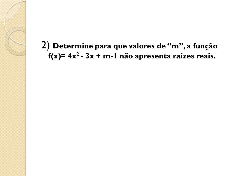 """2) Determine para que valores de """"m"""", a função f(x)= 4x 2 - 3x + m-1 não apresenta raízes reais."""
