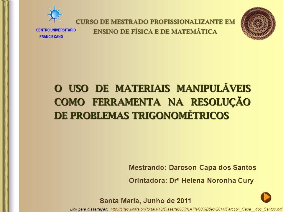 Mestrando: Darcson Capa dos Santos Orintadora: Drª Helena Noronha Cury Santa Maria, Junho de 2011 Link para dissertação: http://sites.unifra.br/Portal