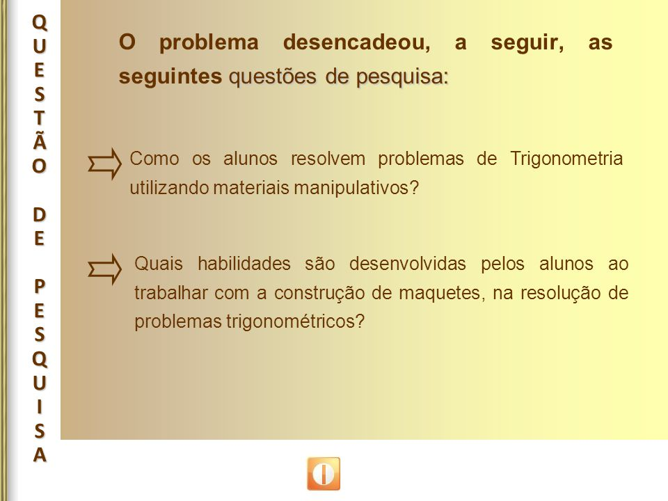 questões de pesquisa: O problema desencadeou, a seguir, as seguintes questões de pesquisa: QUESTÃODEPESQUISAQUESTÃODEPESQUISAQUESTÃODEPESQUISAQUESTÃOD