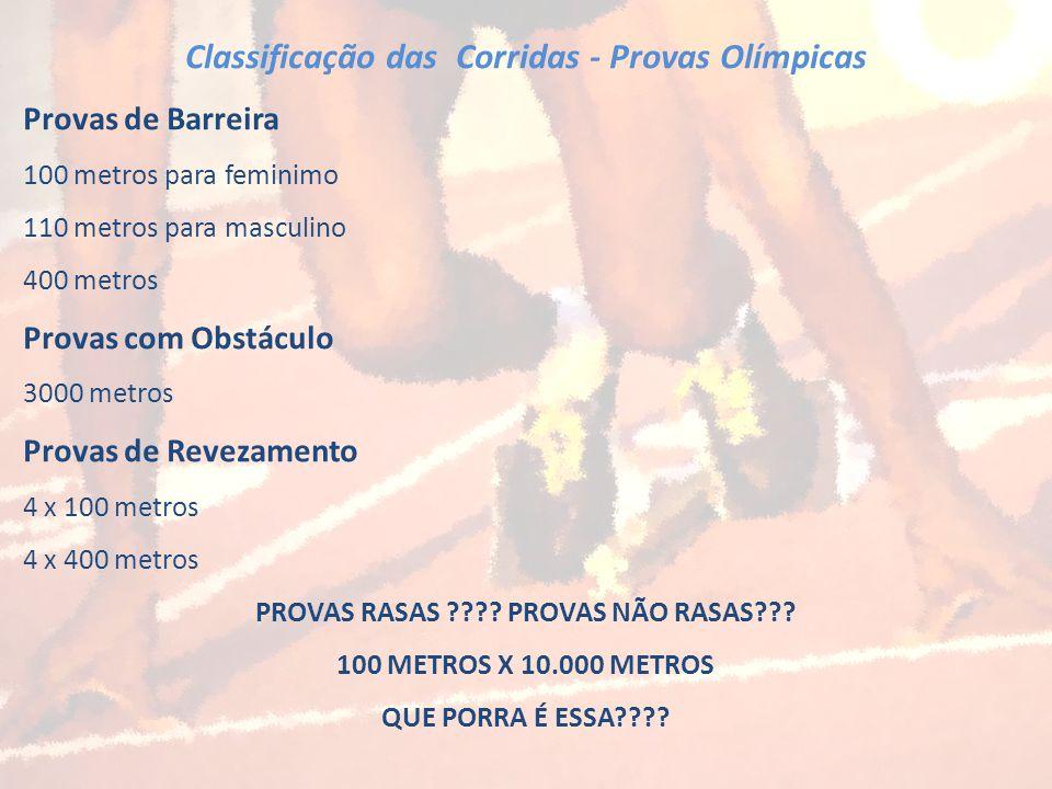 Classificação das Corridas - Provas Olímpicas Provas de Barreira 100 metros para feminimo 110 metros para masculino 400 metros Provas com Obstáculo 30
