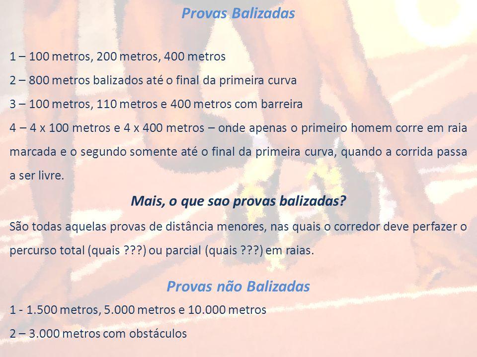 Provas Balizadas 1 – 100 metros, 200 metros, 400 metros 2 – 800 metros balizados até o final da primeira curva 3 – 100 metros, 110 metros e 400 metros