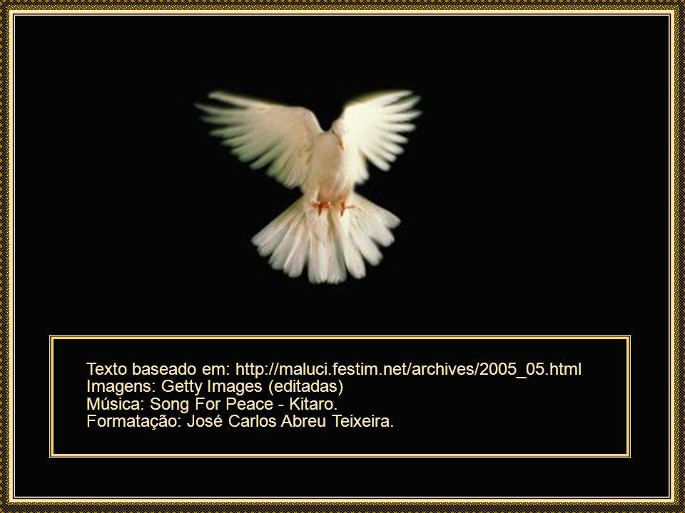 Texto baseado em: http://maluci.festim.net/archives/2005_05.html Imagens: Getty Images (editadas) Música: Song For Peace - Kitaro.