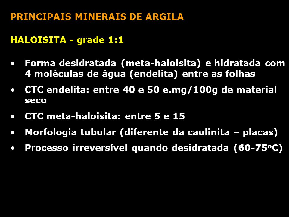 PRINCIPAIS MINERAIS DE ARGILA HALOISITA - grade 1:1 Forma desidratada (meta-haloisita) e hidratada com 4 moléculas de água (endelita) entre as folhas