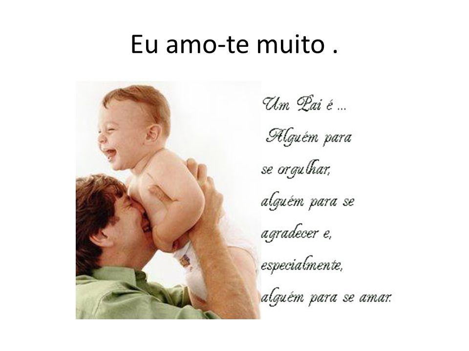 Eu adoro-te pai.