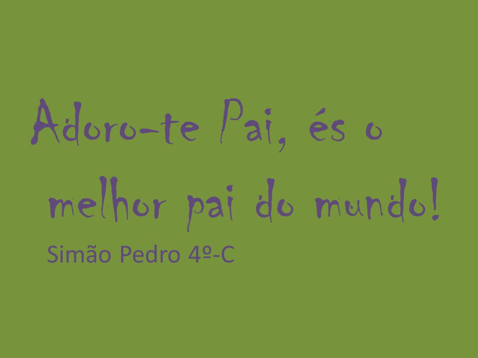 Gosto muito de ti meu querido Pai. O teu lindo nome é quase igual ao meu. Simão Pedro Mendes Pacheco (o teu) Simão Pedro Reis Mendes Pacheco (o meu)