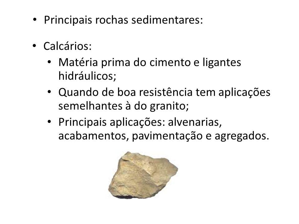 Principais rochas sedimentares: Calcários: Matéria prima do cimento e ligantes hidráulicos; Quando de boa resistência tem aplicações semelhantes à do