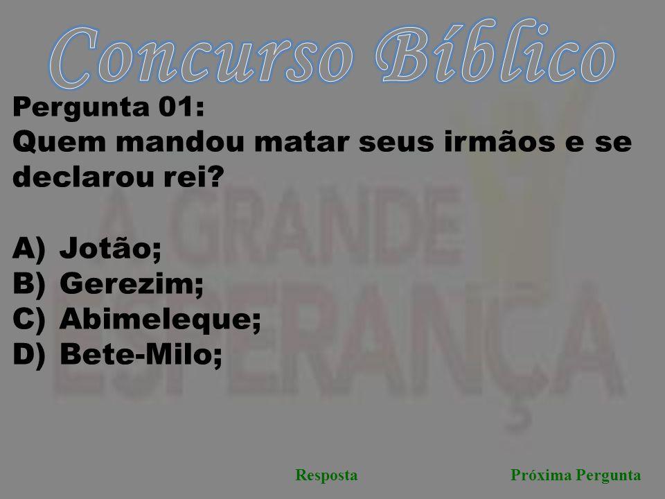Próxima PerguntaResposta Pergunta 01: Quem mandou matar seus irmãos e se declarou rei? A) Jotão; B) Gerezim; C) Abimeleque; D) Bete-Milo;