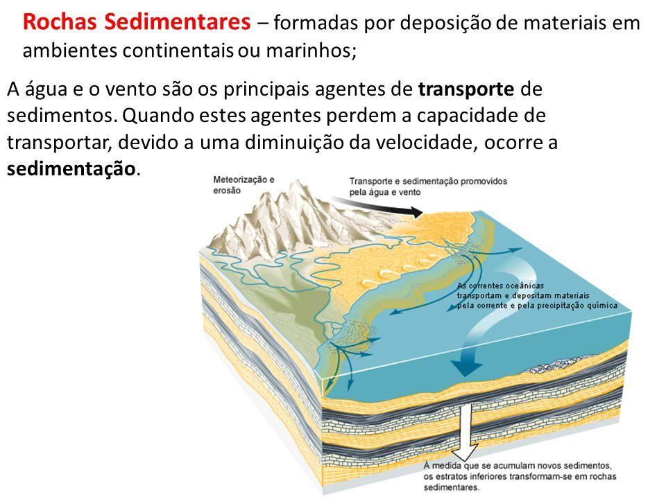 Rochas Sedimentares – formadas por deposição de materiais em ambientes continentais ou marinhos; A água e o vento são os principais agentes de transpo