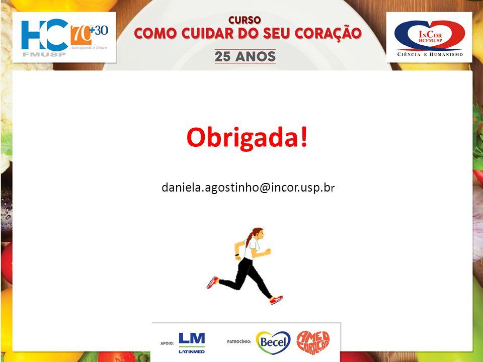 Obrigada! daniela.agostinho@incor.usp.b r