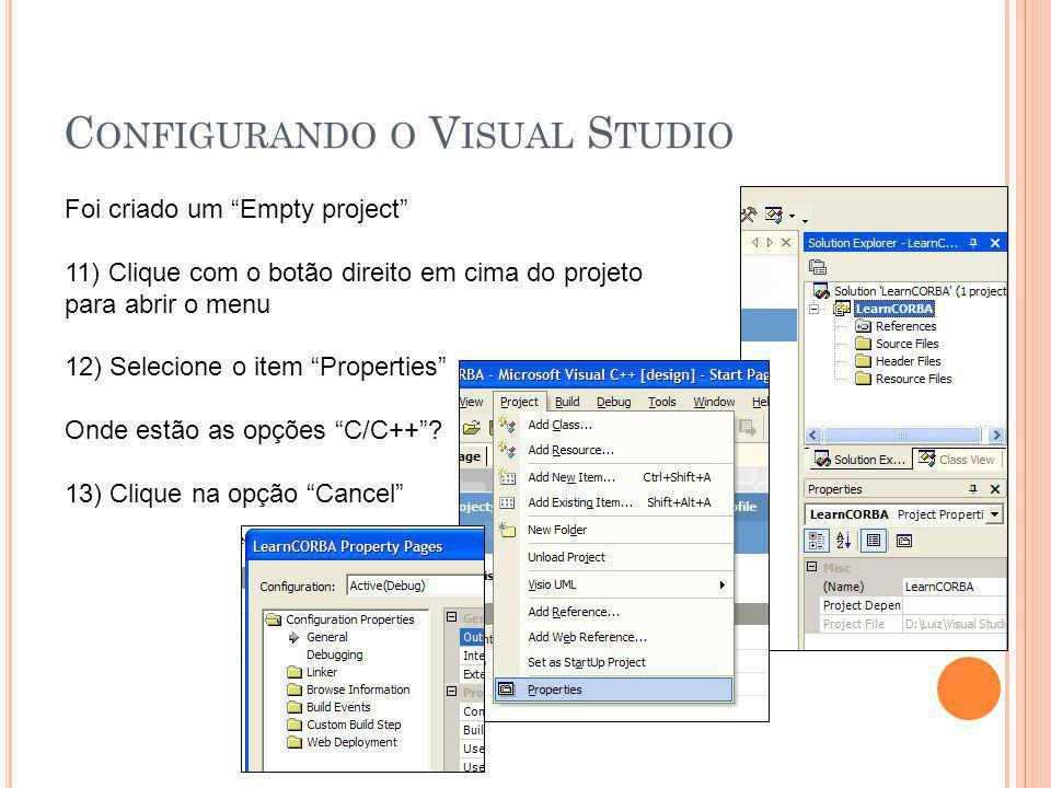 C ONFIGURANDO O V ISUAL S TUDIO Foi criado um Empty project 11) Clique com o botão direito em cima do projeto para abrir o menu 12) Selecione o item Properties Onde estão as opções C/C++ .
