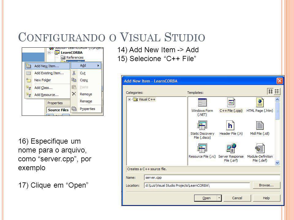 C ONFIGURANDO O V ISUAL S TUDIO 14) Add New Item -> Add 15) Selecione C++ File 16) Especifique um nome para o arquivo, como server.cpp , por exemplo 17) Clique em Open