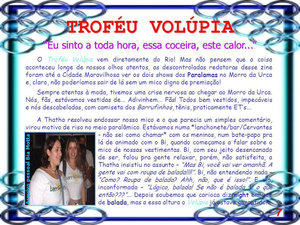7 TROFÉU VOLÚPIA Eu sinto a toda hora, essa coceira, este calor... O Troféu Volúpia vem diretamente do Rio.