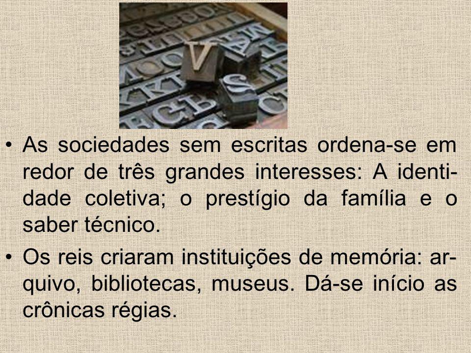 As sociedades sem escritas ordena-se em redor de três grandes interesses: A identi- dade coletiva; o prestígio da família e o saber técnico. Os reis c