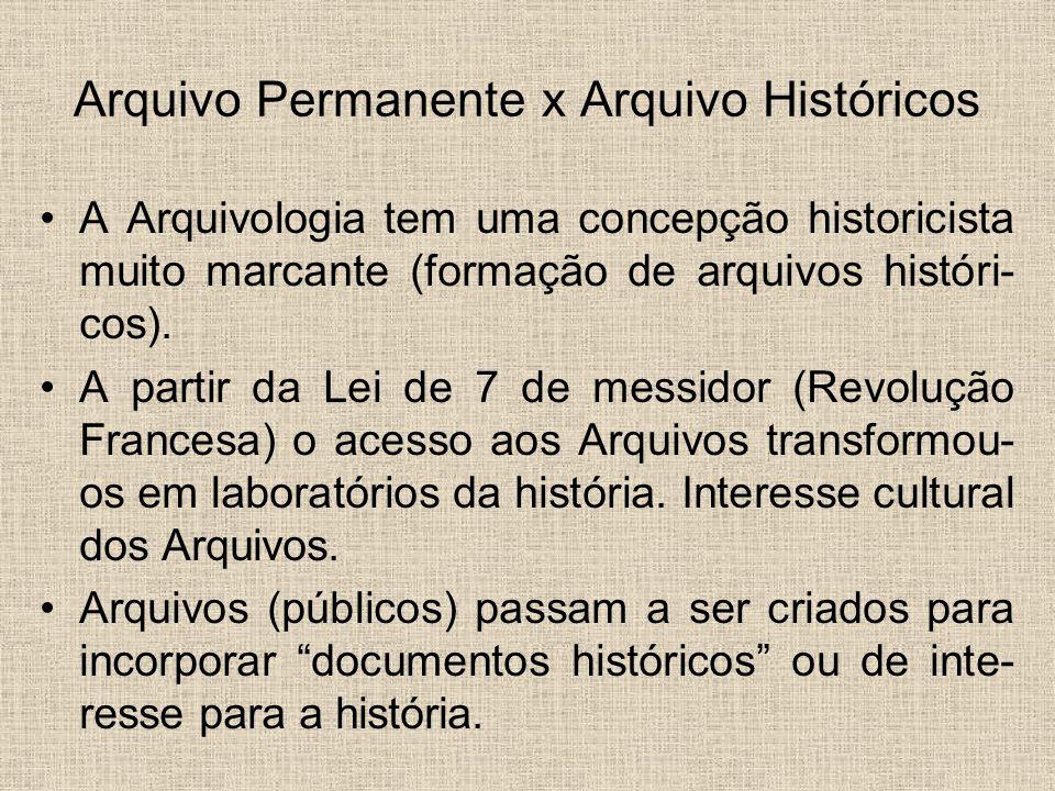 Arquivo Permanente x Arquivo Históricos A Arquivologia tem uma concepção historicista muito marcante (formação de arquivos históri- cos). A partir da