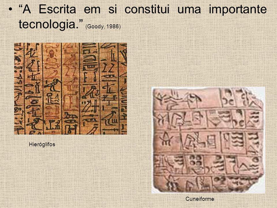 """""""A Escrita em si constitui uma importante tecnologia."""" (Goody, 1986) Hieróglifos Cuneiforme"""