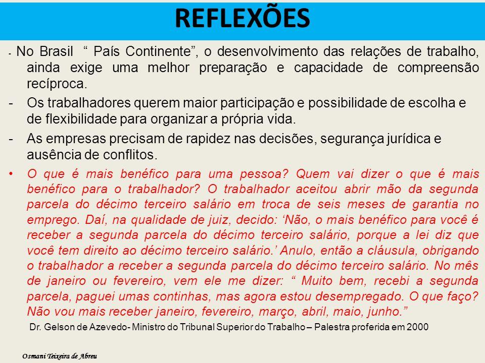 REFLEXÕES - No Brasil País Continente , o desenvolvimento das relações de trabalho, ainda exige uma melhor preparação e capacidade de compreensão recíproca.
