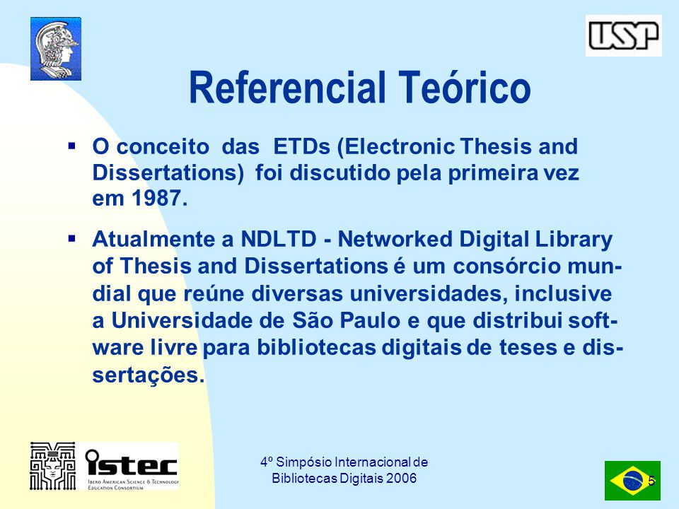 4º Simpósio Internacional de Bibliotecas Digitais 2006 5 Referencial Teórico  O conceito das ETDs (Electronic Thesis and Dissertations) foi discutido pela primeira vez em 1987.