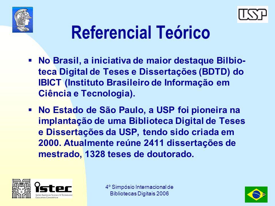 4º Simpósio Internacional de Bibliotecas Digitais 2006 6 Referencial Teórico  No Brasil, a iniciativa de maior destaque Bilbio- teca Digital de Teses e Dissertações (BDTD) do IBICT (Instituto Brasileiro de Informação em Ciência e Tecnologia).