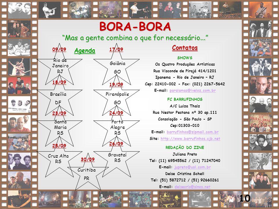 """11 BORA-BORA """"Mas a gente combina o que for necessário..."""" 09/09 Rio de Janeiro RJ Agenda 17/09 18/09 19/09 23/09 24/09 25/09 26/09 30/09 Contatos SHO"""