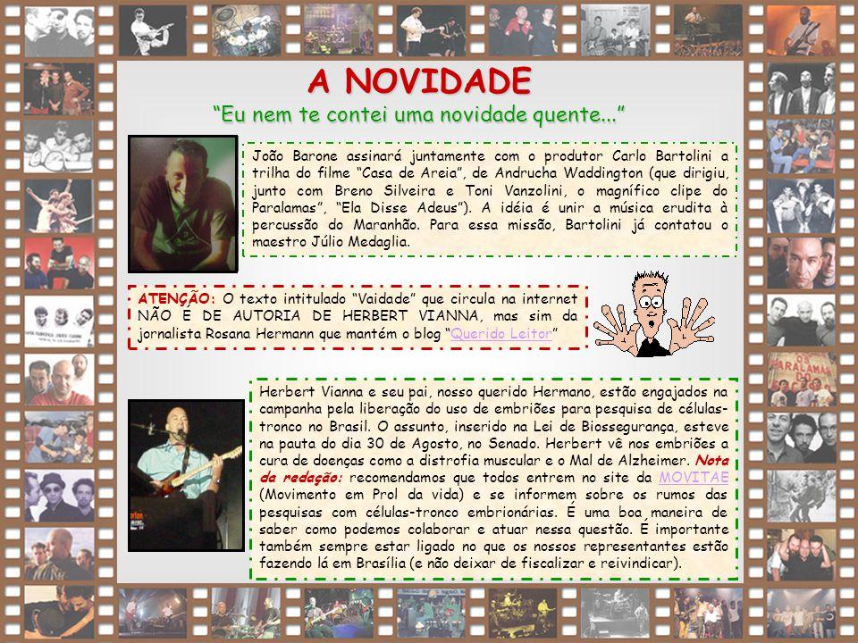 """9 A NOVIDADE """"Eu nem te contei uma novidade quente..."""" João Barone assinará juntamente com o produtor Carlo Bartolini a trilha do filme """"Casa de Areia"""