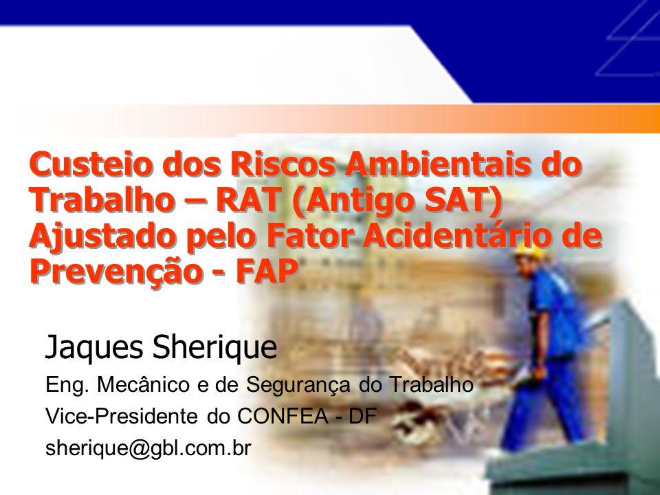 Custeio dos Riscos Ambientais do Trabalho – RAT (Antigo SAT) Ajustado pelo Fator Acidentário de Prevenção - FAP Jaques Sherique Eng.
