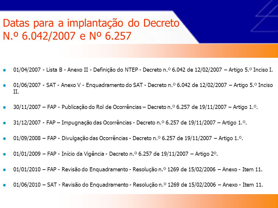 Datas para a implantação do Decreto N.º 6.042/2007 e Nº 6.257 01/04/2007 - Lista B - Anexo II - Definição do NTEP - Decreto n.º 6.042 de 12/02/2007 – Artigo 5.º Inciso I.