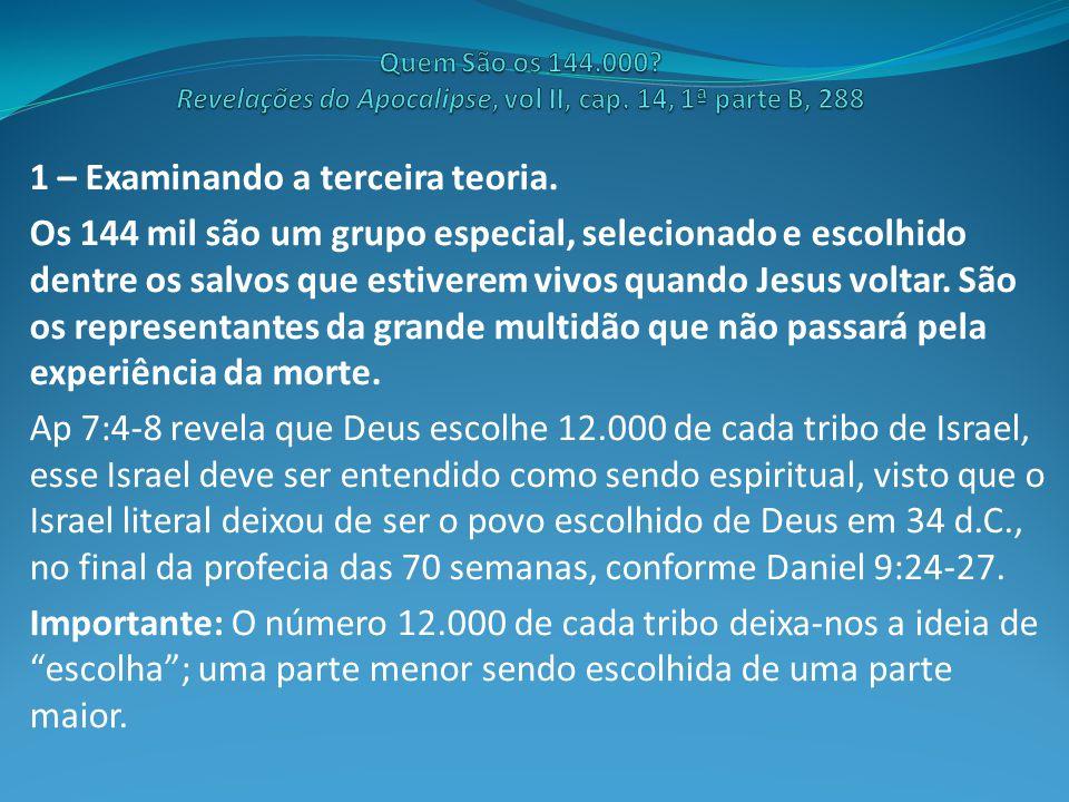1 – Examinando a terceira teoria. Os 144 mil são um grupo especial, selecionado e escolhido dentre os salvos que estiverem vivos quando Jesus voltar.