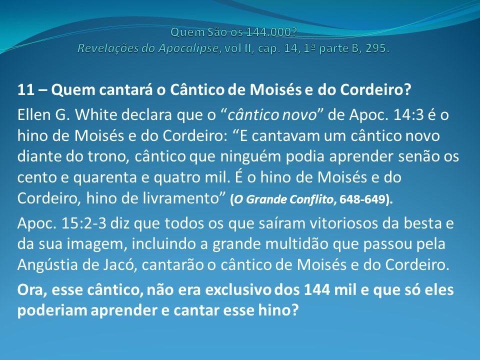 "11 – Quem cantará o Cântico de Moisés e do Cordeiro? Ellen G. White declara que o ""cântico novo"" de Apoc. 14:3 é o hino de Moisés e do Cordeiro: ""E ca"