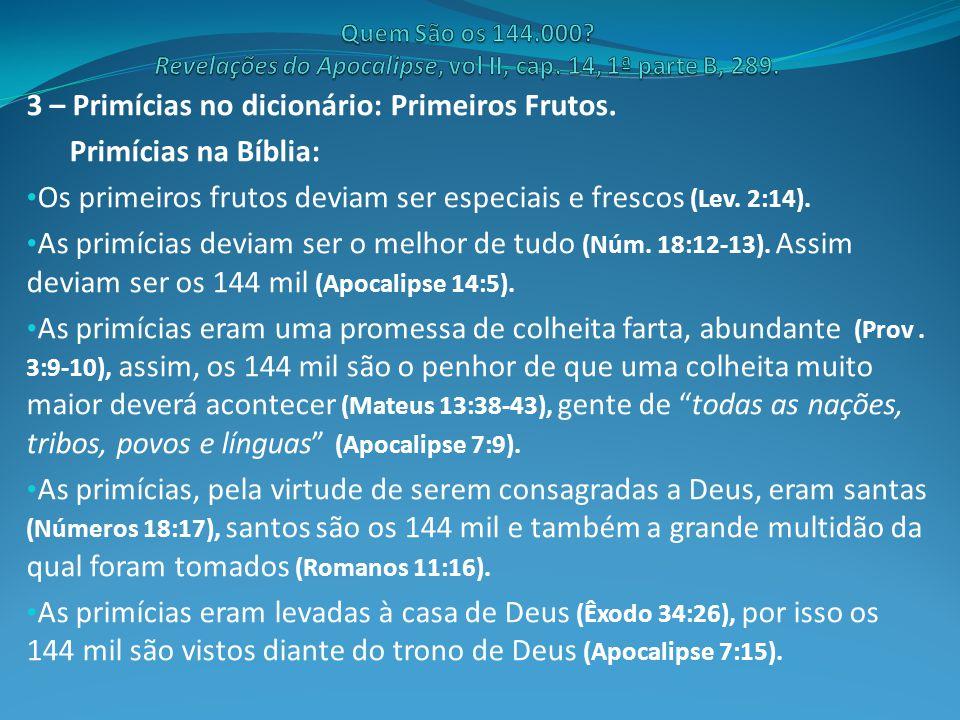 3 – Primícias no dicionário: Primeiros Frutos. Primícias na Bíblia: Os primeiros frutos deviam ser especiais e frescos (Lev. 2:14). As primícias devia