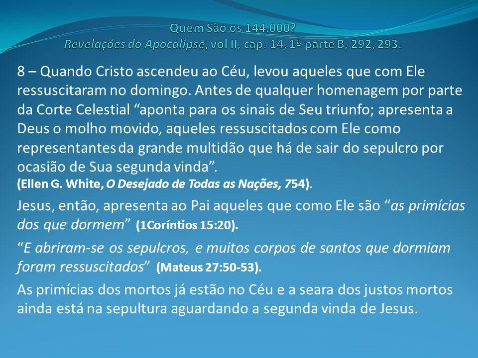 """8 – Quando Cristo ascendeu ao Céu, levou aqueles que com Ele ressuscitaram no domingo. Antes de qualquer homenagem por parte da Corte Celestial """"apont"""