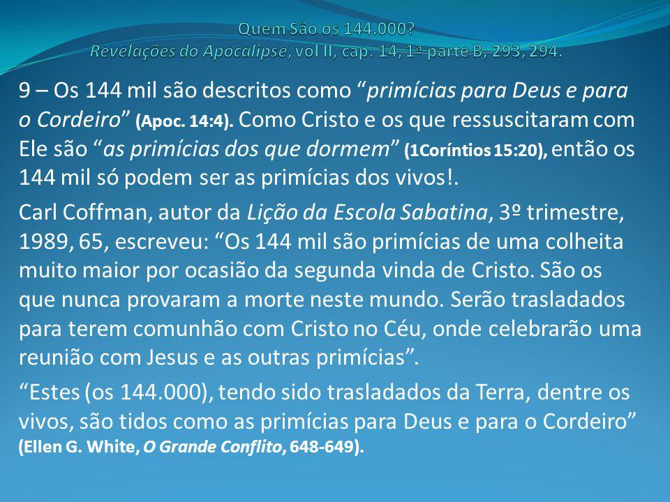 """9 – Os 144 mil são descritos como """"primícias para Deus e para o Cordeiro"""" (Apoc. 14:4). Como Cristo e os que ressuscitaram com Ele são """"as primícias d"""